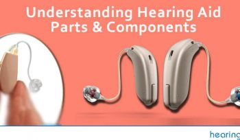 Understanding Hearing Aid Parts & Components