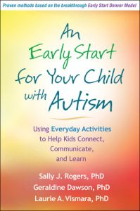 An Early Start for Your Child with Autism: Using Everyday Activities to Help Kids Connect, Communicate and Learn