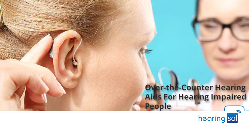Over-the-Counter Hearing Aids For Hearing Impaired People