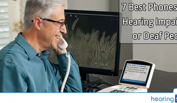 7 Best Phones for Hearing Impaired or Deaf People