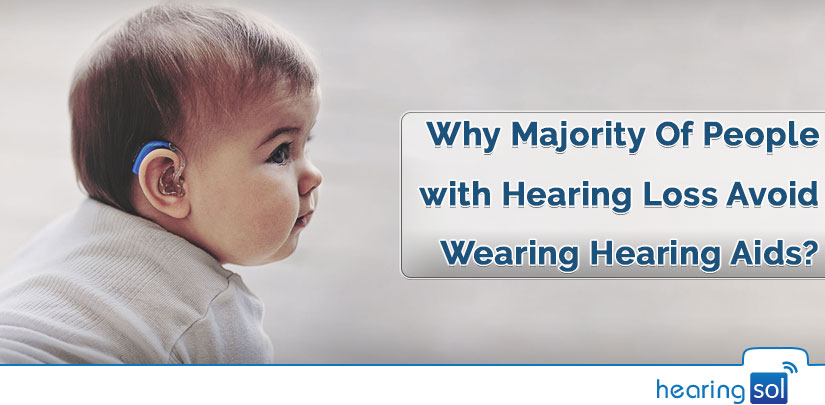 Why Majority Of People with Hearing Loss Avoid Wearing Hearing Aids?