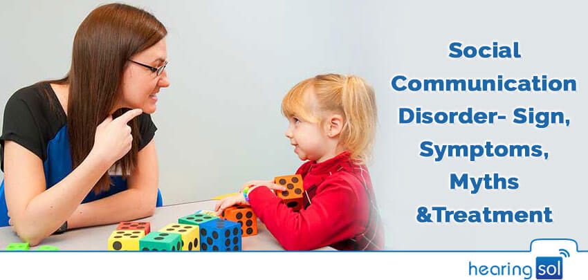 Social Communication Disorder- Sign, Symptoms, Myths & Treatment