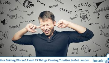 Tinnitus Getting Worse? Avoid 15 Things Causing Tinnitus to Get Louder