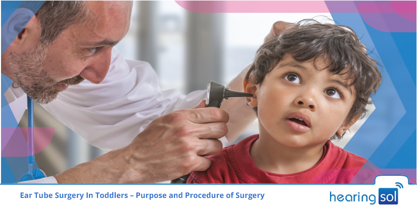Ear Tube Surgery in Toddlers: Procedure and Purpose- Hearingsol
