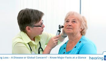 Hearing Loss – A Disease or Global Concern? – Know Major Facts at a Glance